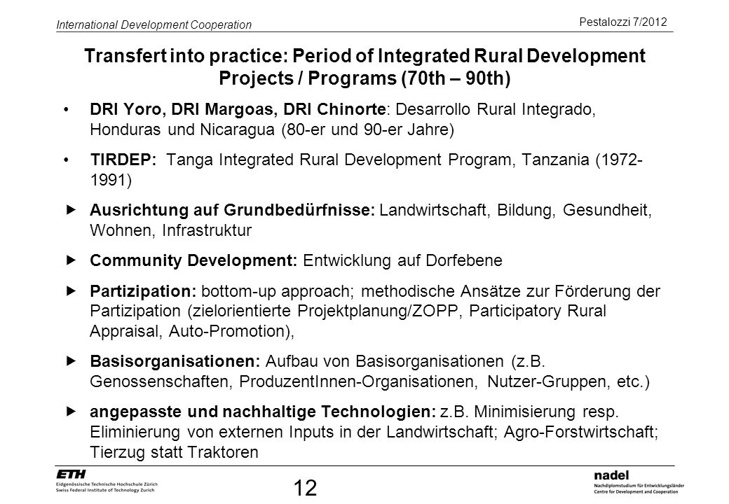 Pestalozzi 7/2012 International Development Cooperation 12 Transfert into practice: Period of Integrated Rural Development Projects / Programs (70th –