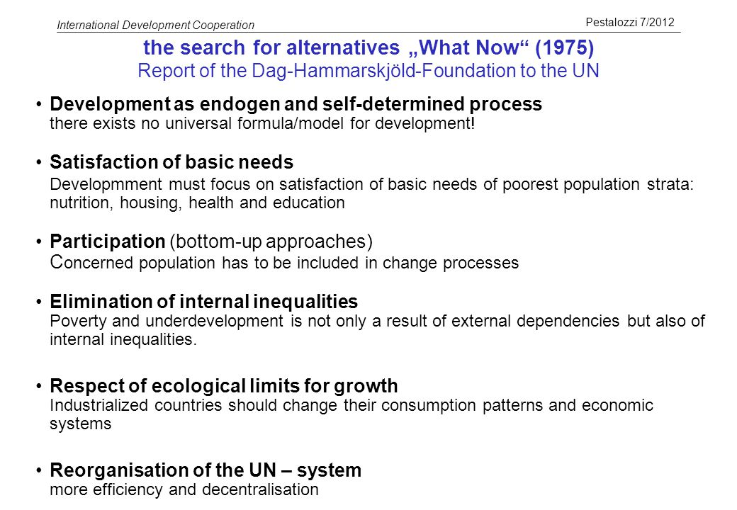 Pestalozzi 7/2012 International Development Cooperation 17 the search for alternatives What Now (1975) Report of the Dag-Hammarskjöld-Foundation to th