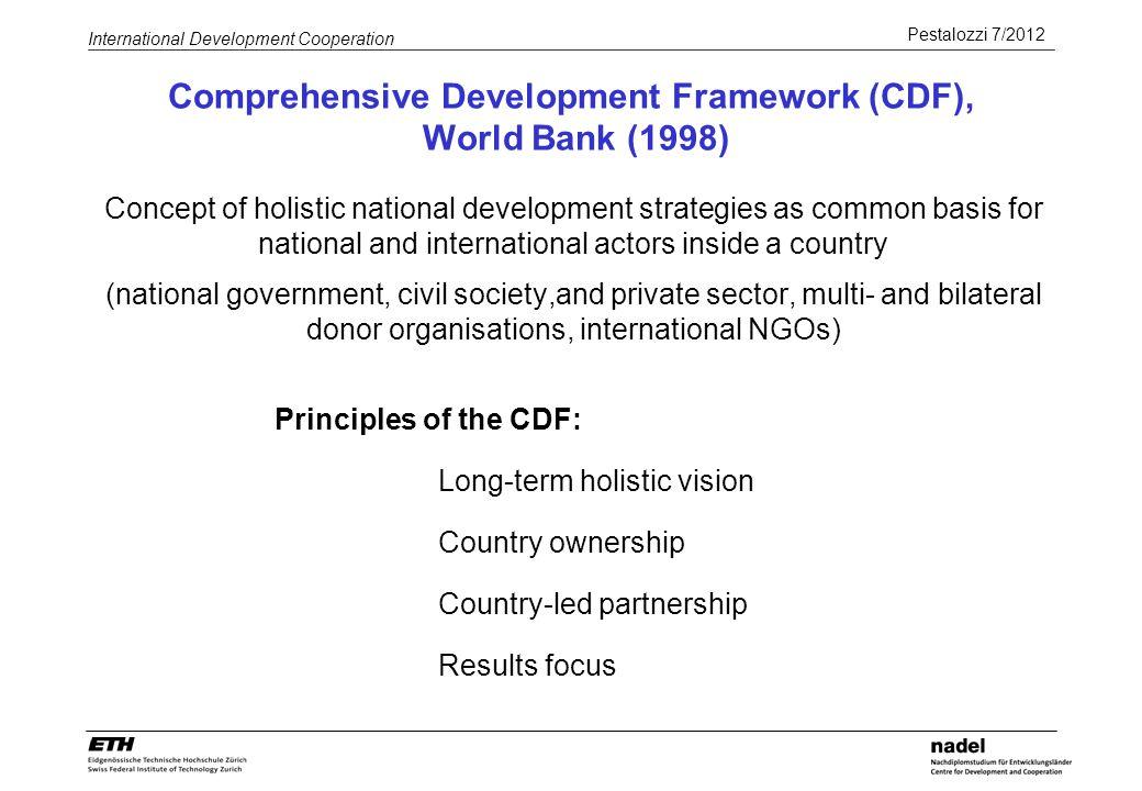 Pestalozzi 7/2012 International Development Cooperation Comprehensive Development Framework (CDF), World Bank (1998) Concept of holistic national deve