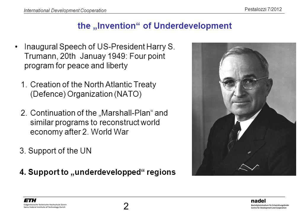 Pestalozzi 7/2012 International Development Cooperation 2 the Invention of Underdevelopment Inaugural Speech of US-President Harry S. Trumann, 20th Ja