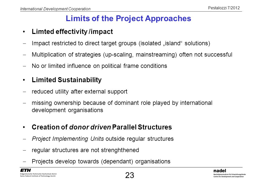Pestalozzi 7/2012 International Development Cooperation Limted effectivity /impact Impact restricted to direct target groups (isolated island solution