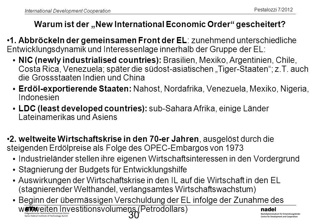 Pestalozzi 7/2012 International Development Cooperation 30 Warum ist der New International Economic Order gescheitert? 1. Abbröckeln der gemeinsamen F