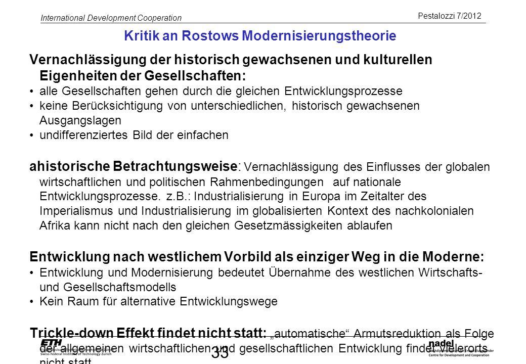 Pestalozzi 7/2012 International Development Cooperation 33 Kritik an Rostows Modernisierungstheorie Vernachlässigung der historisch gewachsenen und ku