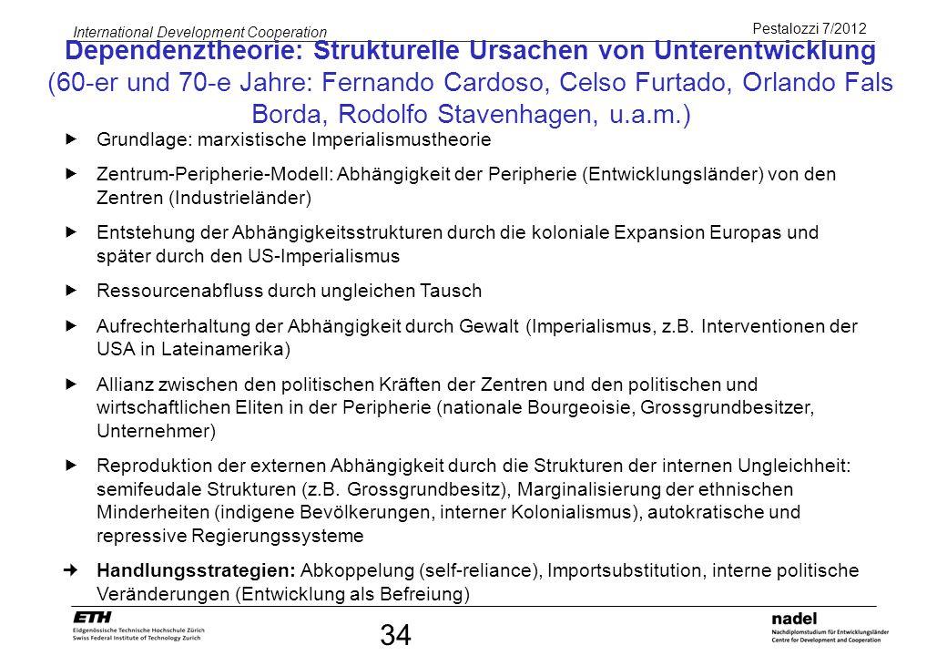 Pestalozzi 7/2012 International Development Cooperation 34 Grundlage: marxistische Imperialismustheorie Zentrum-Peripherie-Modell: Abhängigkeit der Pe