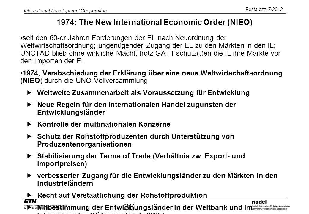 Pestalozzi 7/2012 International Development Cooperation 36 1974: The New International Economic Order (NIEO) seit den 60-er Jahren Forderungen der EL