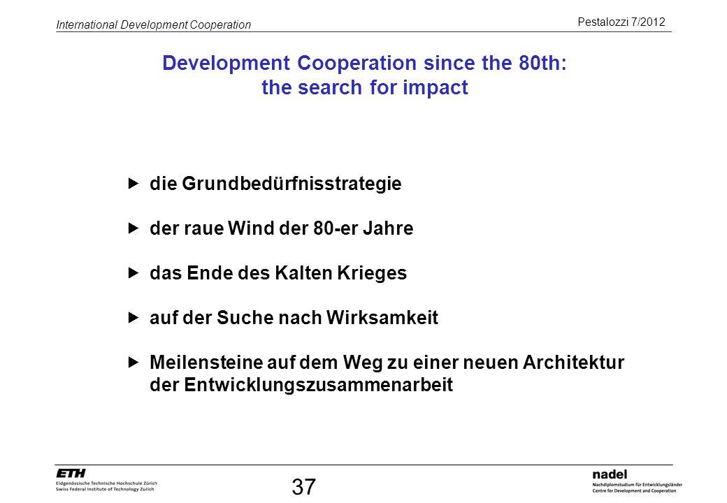 Pestalozzi 7/2012 International Development Cooperation 37 Development Cooperation since the 80th: the search for impact die Grundbedürfnisstrategie d