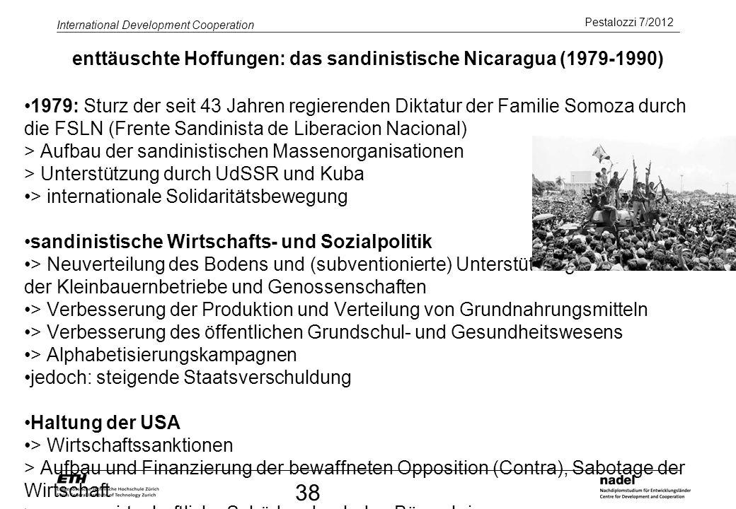 Pestalozzi 7/2012 International Development Cooperation 38 enttäuschte Hoffungen: das sandinistische Nicaragua (1979-1990) 1979: Sturz der seit 43 Jah