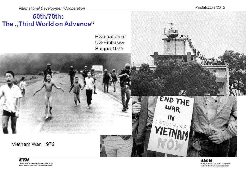 Pestalozzi 7/2012 International Development Cooperation Vietnam War, 1972 Evacuation of US-Embassy Saigon 1975 60th/70th: The Third World on Advance