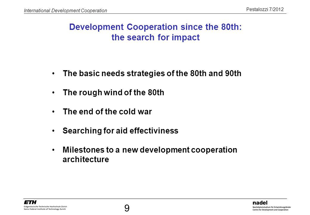 Pestalozzi 7/2012 International Development Cooperation 9 Development Cooperation since the 80th: the search for impact The basic needs strategies of