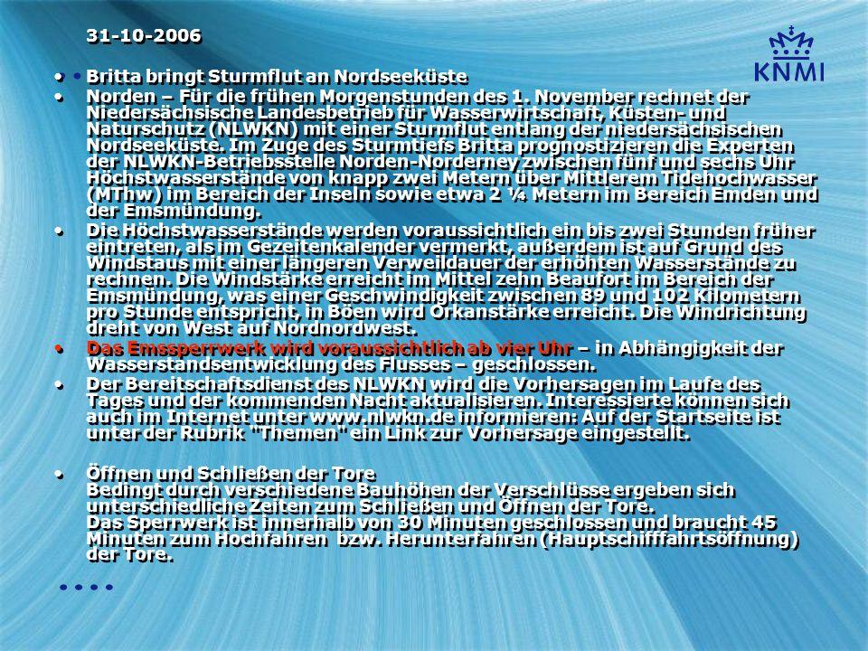 31-10-2006 Britta bringt Sturmflut an Nordseeküste Norden – Für die frühen Morgenstunden des 1. November rechnet der Niedersächsische Landesbetrieb fü