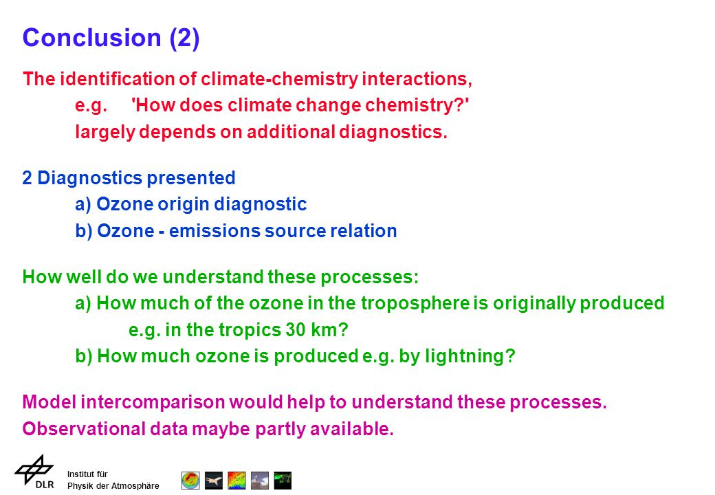 Institut für Physik der Atmosphäre Conclusion (2) The identification of climate-chemistry interactions, e.g. 'How does climate change chemistry?' larg