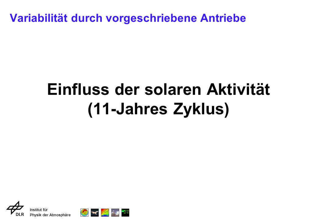 Institut für Physik der Atmosphäre Variabilität durch vorgeschriebene Antriebe Einfluss der solaren Aktivität (11-Jahres Zyklus)