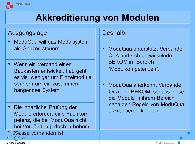 Akkreditierung von Modulen Ausgangslage:Deshalb: ModuQua will das Modulsystem als Ganzes steuern.