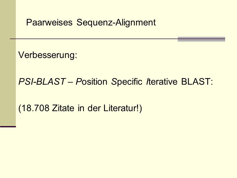 Verbesserung: PSI-BLAST – Position Specific Iterative BLAST: (18.708 Zitate in der Literatur!)