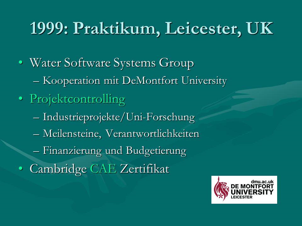 1999: Praktikum, Leicester, UK Water Software Systems GroupWater Software Systems Group –Kooperation mit DeMontfort University ProjektcontrollingProje