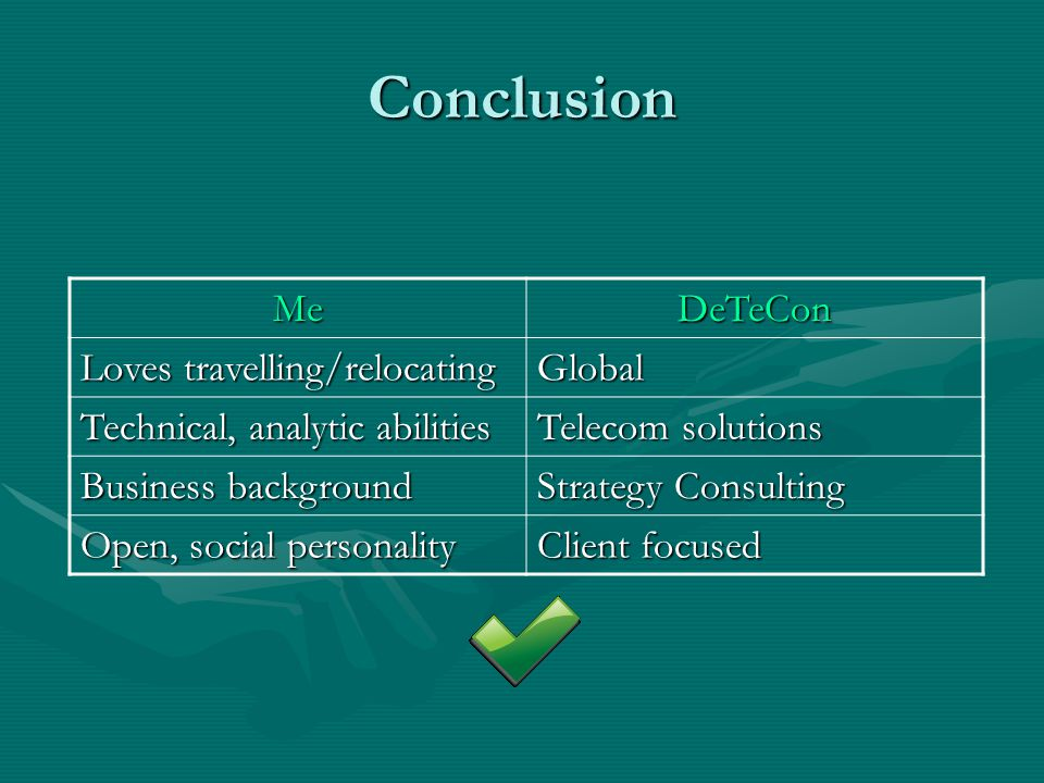 Conclusion MeDeTeCon Loves travelling/relocating Global Technical, analytic abilities Telecom solutions Business background Strategy Consulting Open,