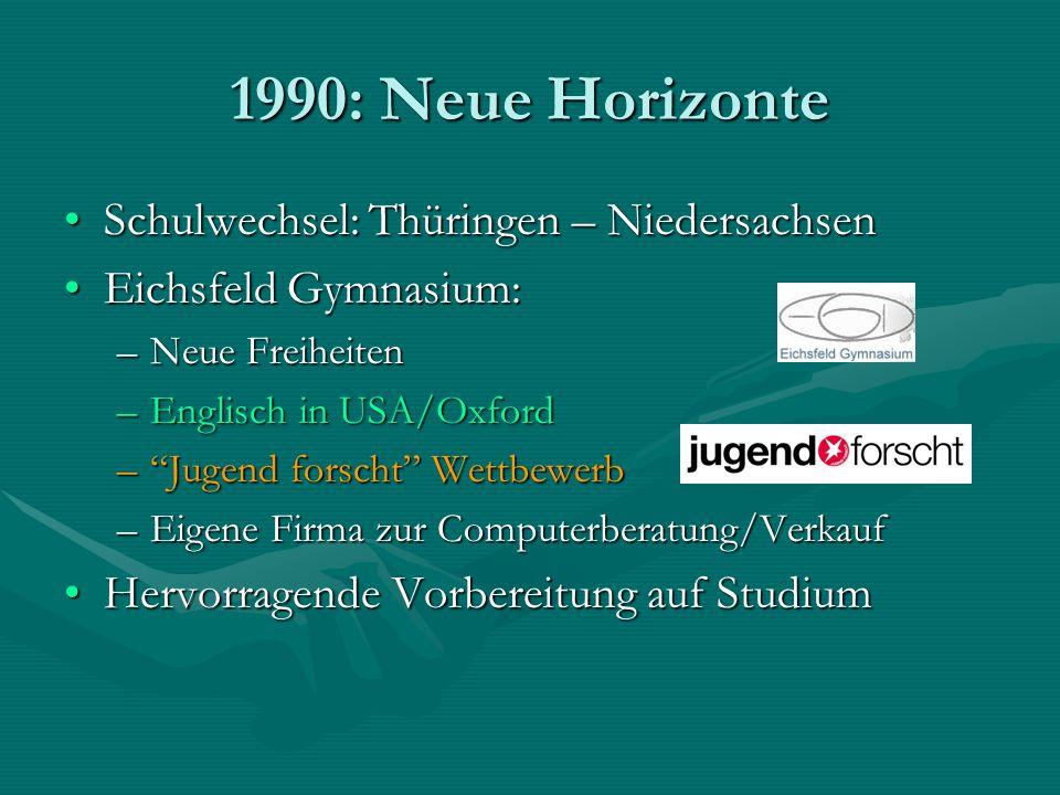 1990: Neue Horizonte Schulwechsel: Thüringen – NiedersachsenSchulwechsel: Thüringen – Niedersachsen Eichsfeld Gymnasium:Eichsfeld Gymnasium: –Neue Fre