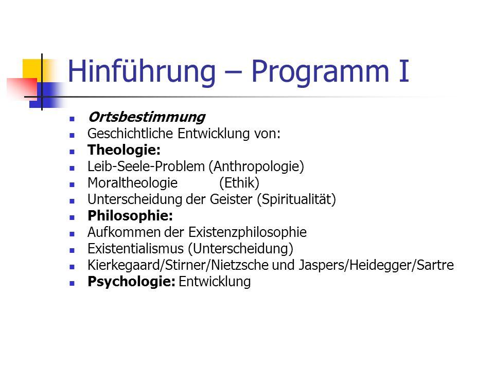 Hinführung – Programm I Ortsbestimmung Geschichtliche Entwicklung von: Theologie: Leib-Seele-Problem (Anthropologie) Moraltheologie (Ethik) Unterschei