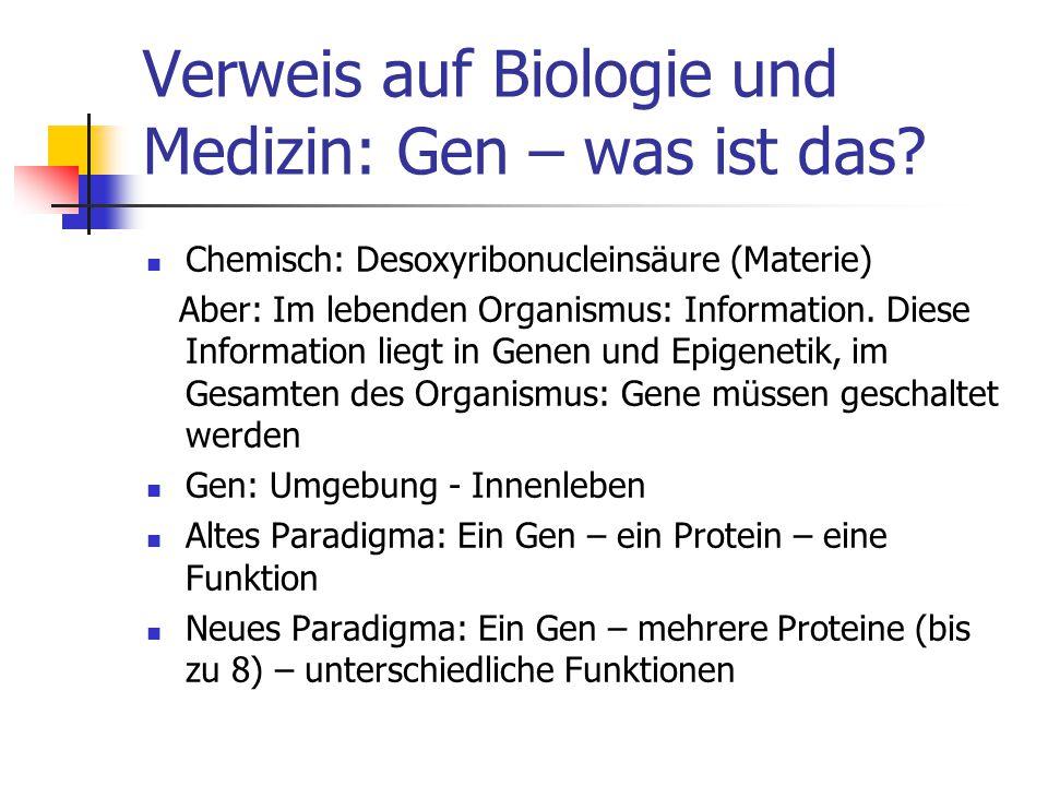 Verweis auf Biologie und Medizin: Gen – was ist das? Chemisch: Desoxyribonucleinsäure (Materie) Aber: Im lebenden Organismus: Information. Diese Infor