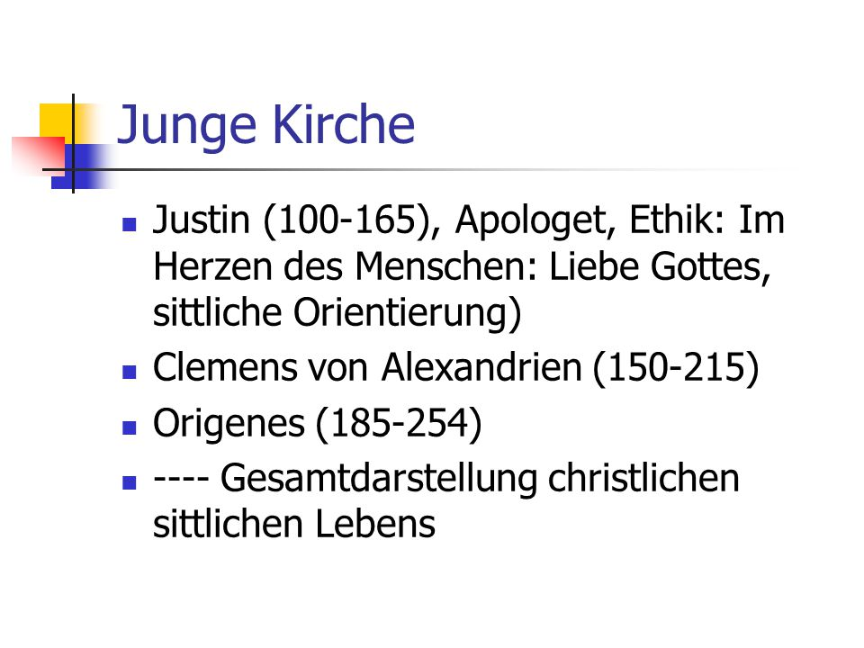 Junge Kirche Justin (100-165), Apologet, Ethik: Im Herzen des Menschen: Liebe Gottes, sittliche Orientierung) Clemens von Alexandrien (150-215) Origen