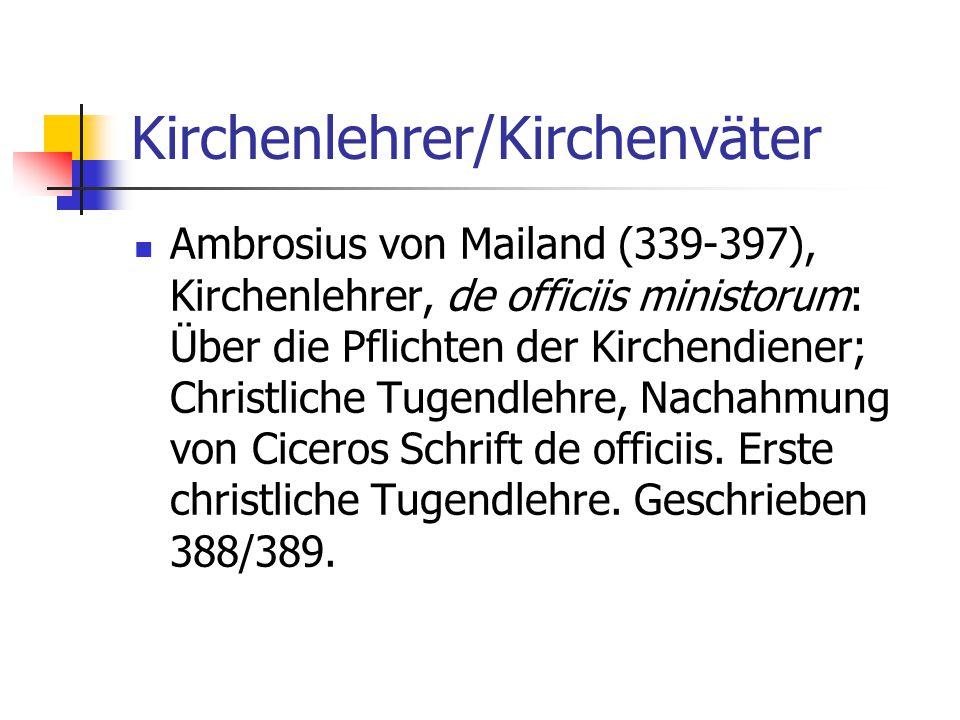 Kirchenlehrer/Kirchenväter Ambrosius von Mailand (339-397), Kirchenlehrer, de officiis ministorum: Über die Pflichten der Kirchendiener; Christliche T