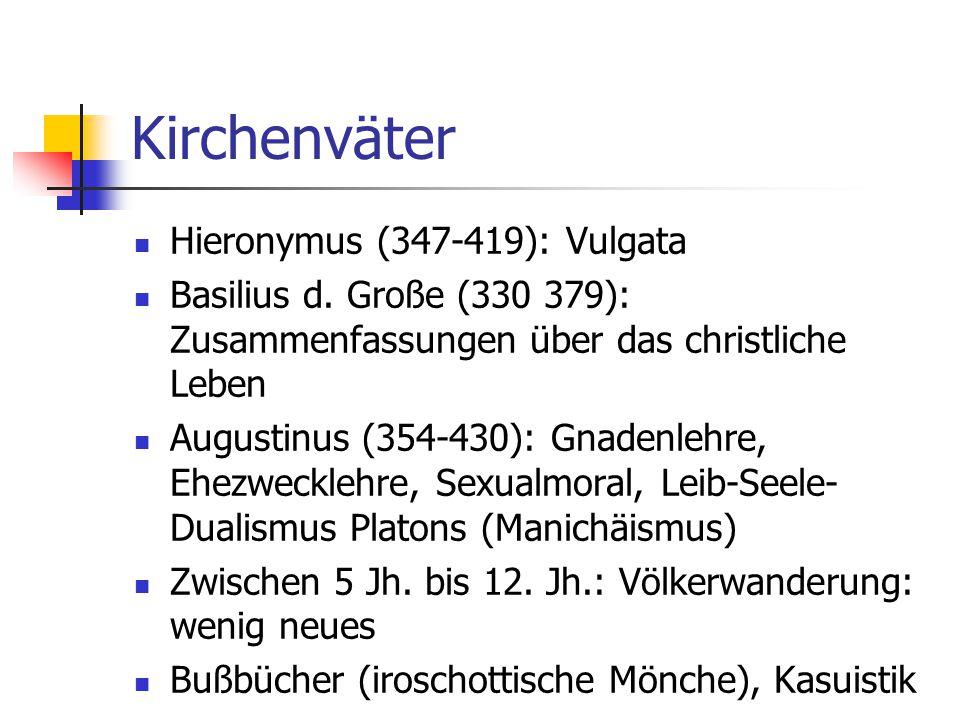 Kirchenväter Hieronymus (347-419): Vulgata Basilius d. Große (330 379): Zusammenfassungen über das christliche Leben Augustinus (354-430): Gnadenlehre