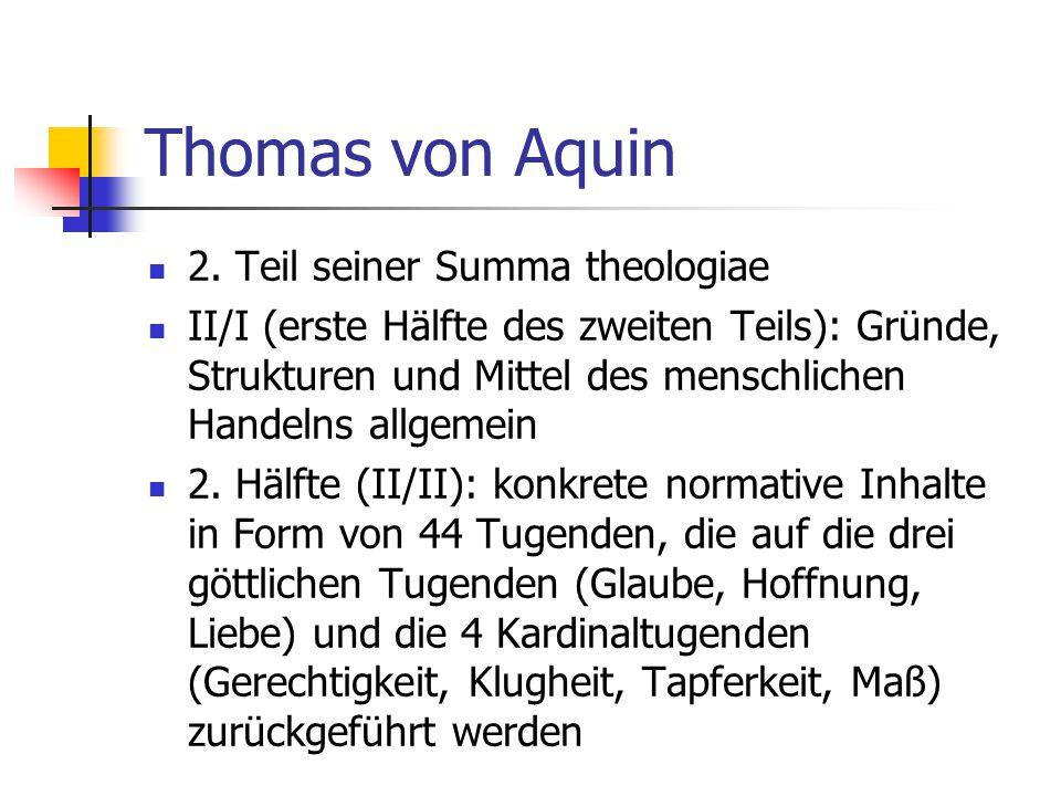 Thomas von Aquin 2. Teil seiner Summa theologiae II/I (erste Hälfte des zweiten Teils): Gründe, Strukturen und Mittel des menschlichen Handelns allgem
