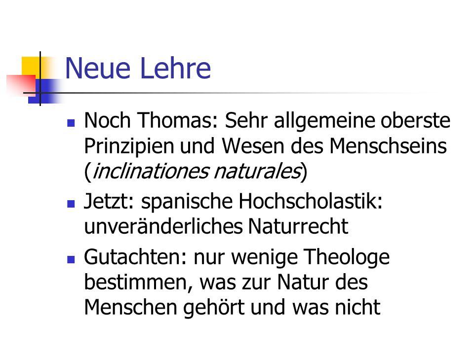 Neue Lehre Noch Thomas: Sehr allgemeine oberste Prinzipien und Wesen des Menschseins (inclinationes naturales) Jetzt: spanische Hochscholastik: unverä