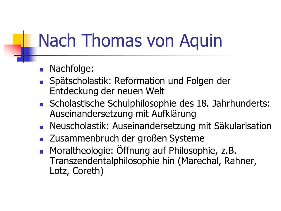 Nach Thomas von Aquin Nachfolge: Spätscholastik: Reformation und Folgen der Entdeckung der neuen Welt Scholastische Schulphilosophie des 18. Jahrhunde