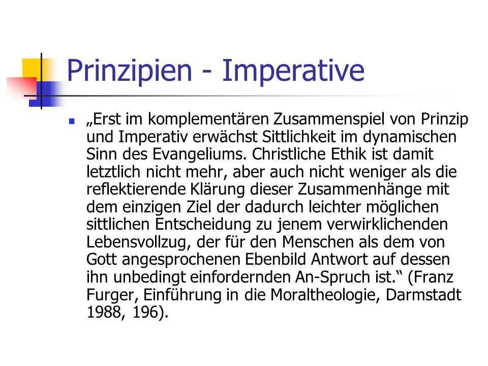 Prinzipien - Imperative Erst im komplementären Zusammenspiel von Prinzip und Imperativ erwächst Sittlichkeit im dynamischen Sinn des Evangeliums. Chri