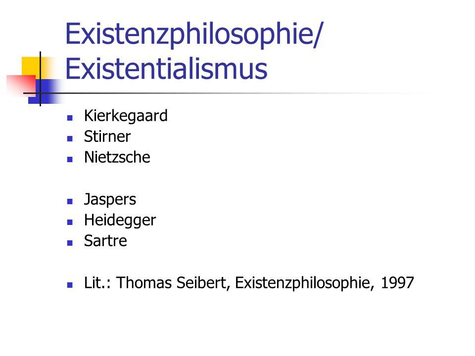 Existenzphilosophie/ Existentialismus Kierkegaard Stirner Nietzsche Jaspers Heidegger Sartre Lit.: Thomas Seibert, Existenzphilosophie, 1997