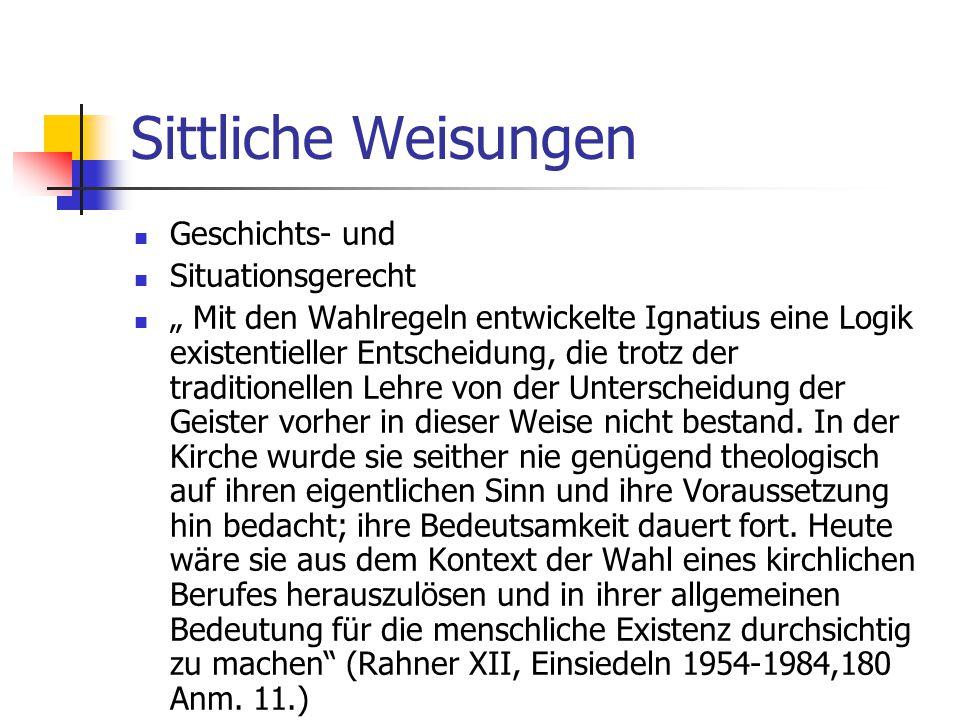 Sittliche Weisungen Geschichts- und Situationsgerecht Mit den Wahlregeln entwickelte Ignatius eine Logik existentieller Entscheidung, die trotz der tr