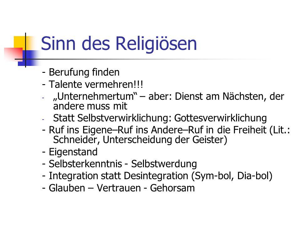 Sinn des Religiösen - Berufung finden - Talente vermehren!!! - Unternehmertum – aber: Dienst am Nächsten, der andere muss mit - Statt Selbstverwirklic