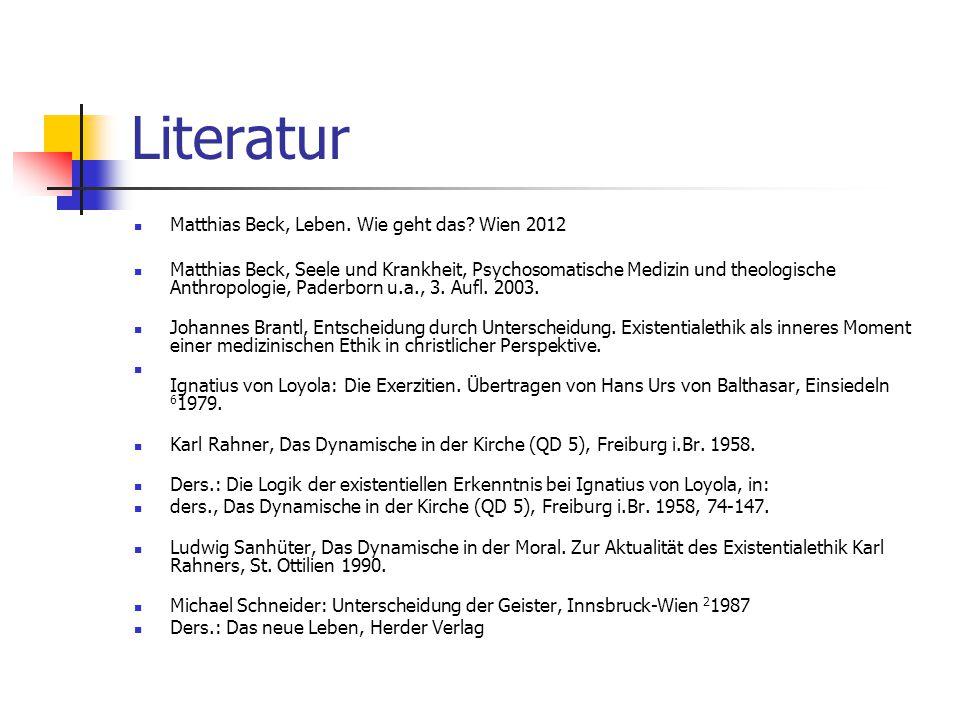 Literatur Matthias Beck, Leben. Wie geht das? Wien 2012 Matthias Beck, Seele und Krankheit, Psychosomatische Medizin und theologische Anthropologie, P