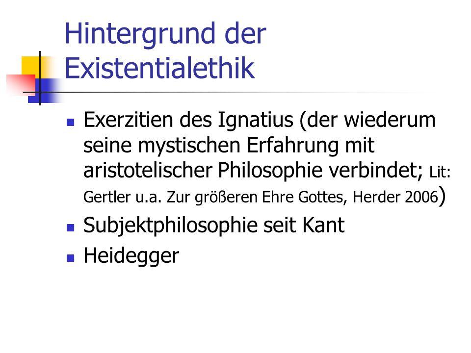 Hintergrund der Existentialethik Exerzitien des Ignatius (der wiederum seine mystischen Erfahrung mit aristotelischer Philosophie verbindet; Lit: Gert