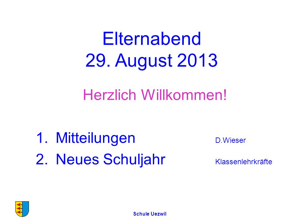 Elternabend 29.August 2013 Herzlich Willkommen.
