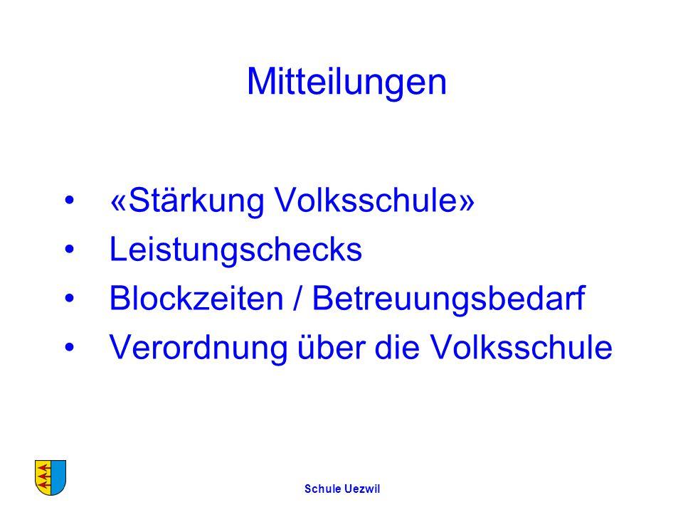 Mitteilungen «Stärkung Volksschule» Leistungschecks Blockzeiten / Betreuungsbedarf Verordnung über die Volksschule