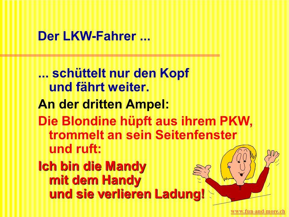 www.fun-and-more.ch Der LKW-Fahrer......schüttelt nur den Kopf und fährt weiter.