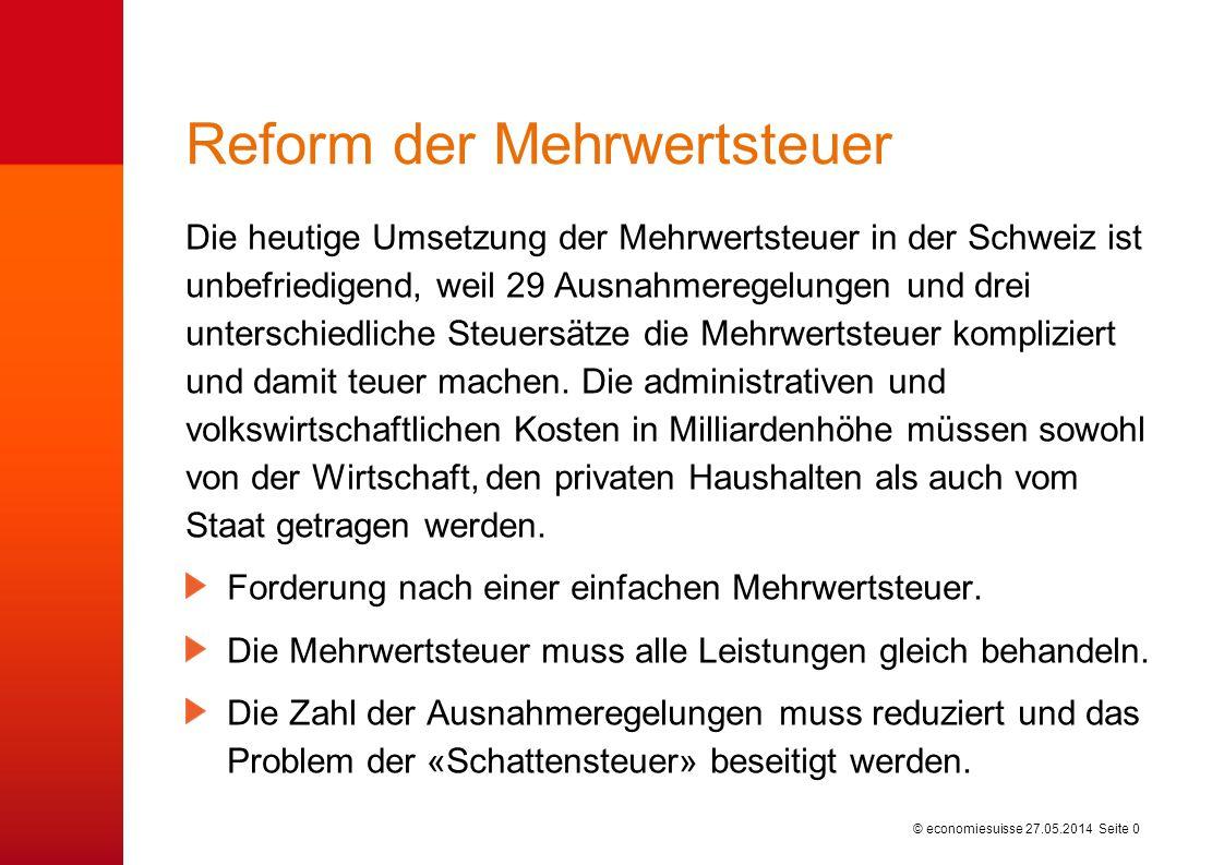 © economiesuisse Reform der Mehrwertsteuer Die heutige Umsetzung der Mehrwertsteuer in der Schweiz ist unbefriedigend, weil 29 Ausnahmeregelungen und drei unterschiedliche Steuersätze die Mehrwertsteuer kompliziert und damit teuer machen.