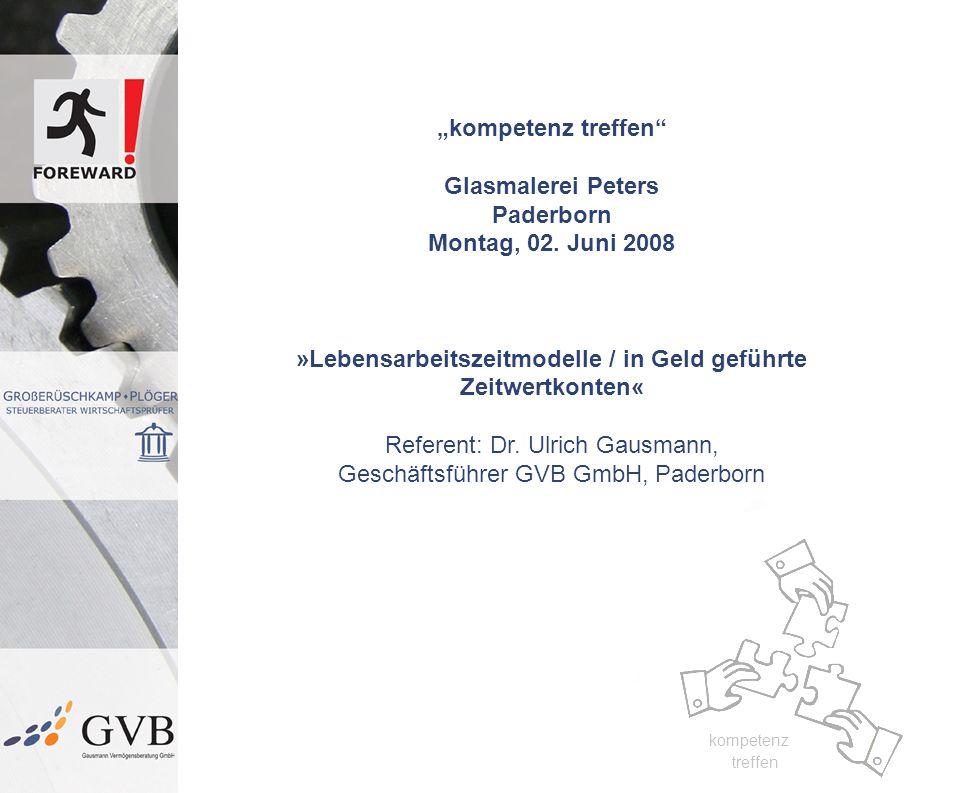 kompetenz treffen kompetenz treffen kompetenz treffen Glasmalerei Peters Paderborn Montag, 02. Juni 2008 »Lebensarbeitszeitmodelle / in Geld geführte
