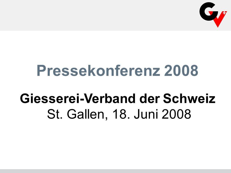 Pressekonferenz 2008 Giesserei-Verband der Schweiz St. Gallen, 18. Juni 2008