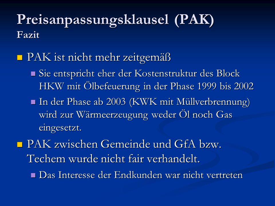 Preisanpassungsklausel (PAK) Fazit PAK ist nicht mehr zeitgemäß PAK ist nicht mehr zeitgemäß Sie entspricht eher der Kostenstruktur des Block HKW mit