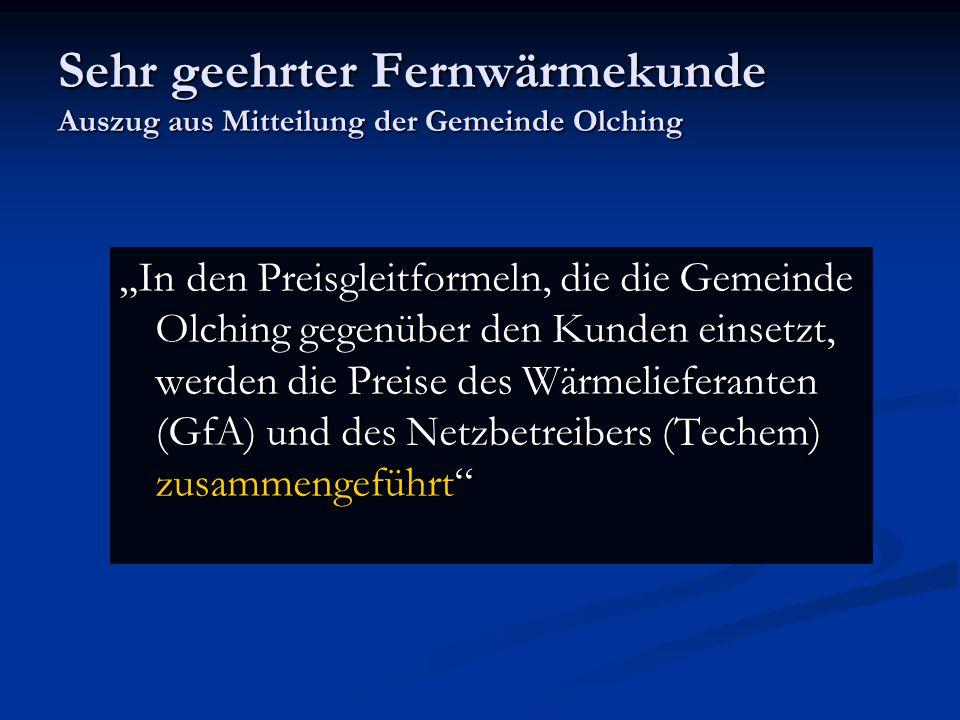 Sehr geehrter Fernwärmekunde Auszug aus Mitteilung der Gemeinde Olching In den Preisgleitformeln, die die Gemeinde Olching gegenüber den Kunden einset