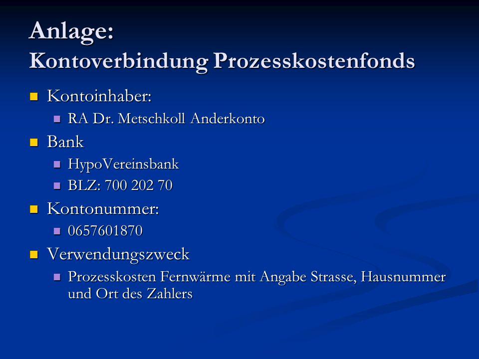 Anlage: Kontoverbindung Prozesskostenfonds Kontoinhaber: Kontoinhaber: RA Dr. Metschkoll Anderkonto RA Dr. Metschkoll Anderkonto Bank Bank HypoVereins