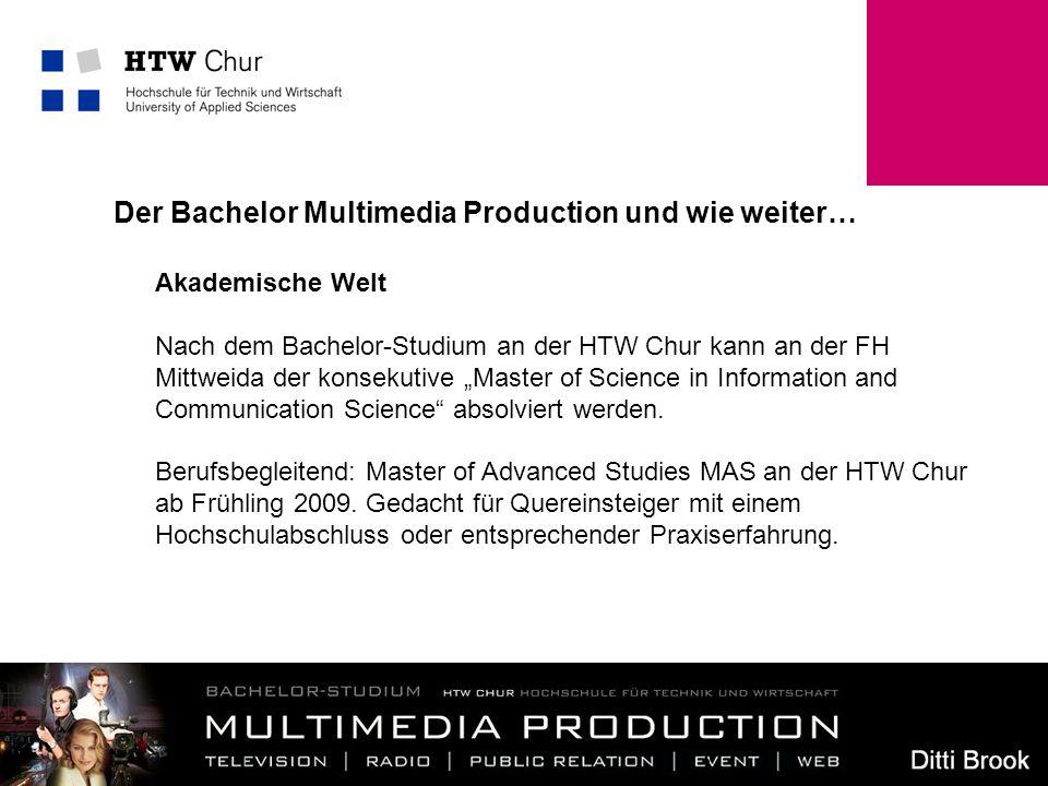 12 Der Bachelor Multimedia Production und wie weiter… Akademische Welt Nach dem Bachelor-Studium an der HTW Chur kann an der FH Mittweida der konsekut