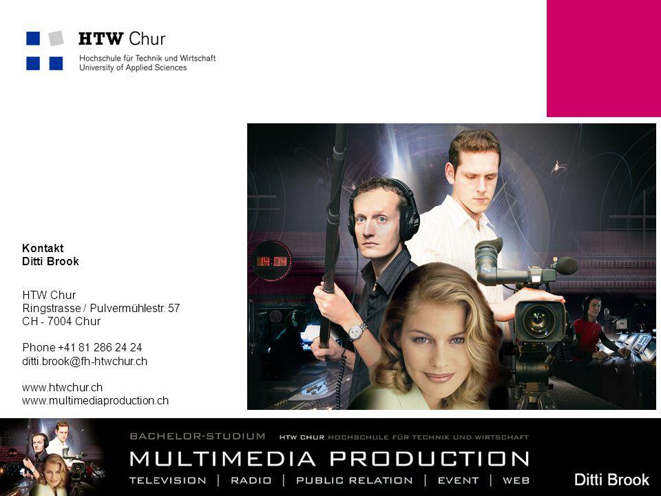 HTW Chur Ringstrasse / Pulvermühlestr. 57 CH - 7004 Chur Phone +41 81 286 24 24 ditti.brook@fh-htwchur.ch www.htwchur.ch www.multimediaproduction.ch K