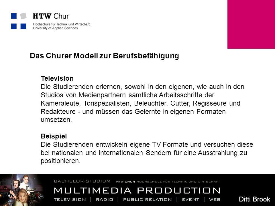6 Das Churer Modell zur Berufsbefähigung Television Die Studierenden erlernen, sowohl in den eigenen, wie auch in den Studios von Medienpartnern sämtl