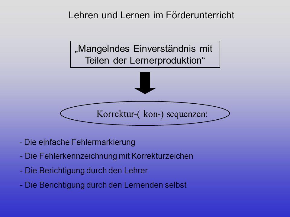 Lehren und Lernen im Förderunterricht Korrekturprioritäten Grad der Sprachbeherrschung Lehrziele Grundsätzlich: Alle schriftlichen Fehler sollten immer zumindest markiert werden.