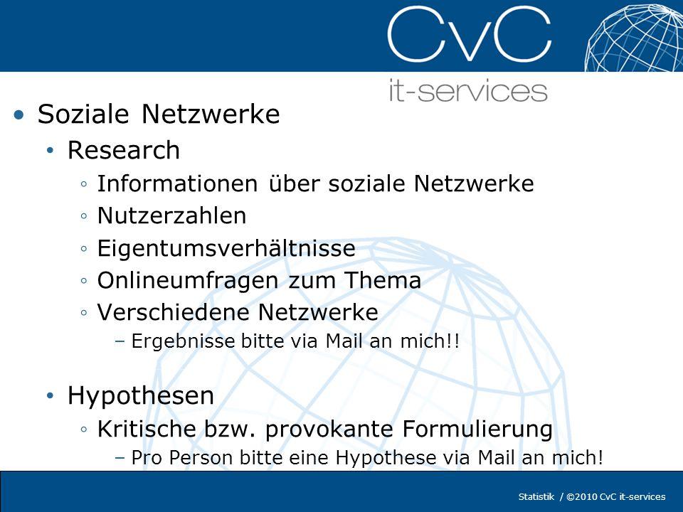 Statistik / ©2010 CvC it-services Soziale Netzwerke Untersuchungsdesign Onlineumfrage mit Limesurvey –Welche Fragen können mit der Sofware abgebildet werden.
