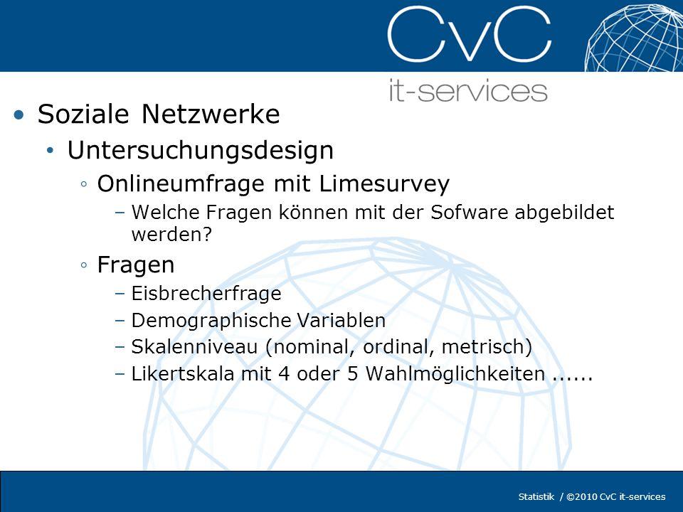 Statistik / ©2010 CvC it-services Soziale Netzwerke Untersuchungsdesign Onlineumfrage mit Limesurvey –Welche Fragen können mit der Sofware abgebildet